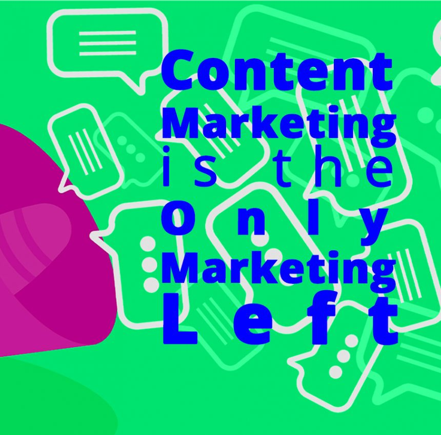 Content Marketing is the only marketing left cover